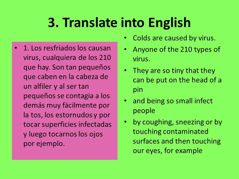 3. Translate into English 1. Los resfriados los causan virus, cualquiera de los 210 que hay.