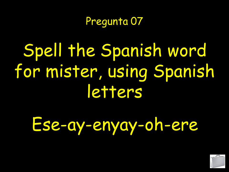 Spell the Spanish word for fantastic, using Spanish letters Pregunta 06 Efay-ah-ene-tay-ah-ese- tay-ee-say-oh