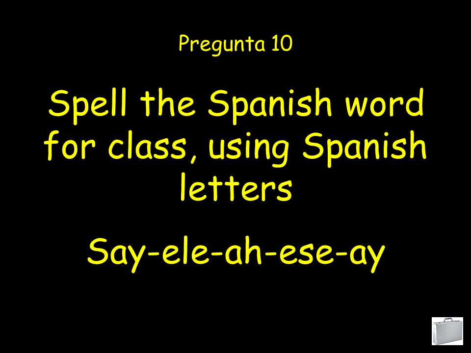 Spell the Spanish word for mrs., using Spanish letters Pregunta 09 Ese-ay-enyay-oh-ere-ah