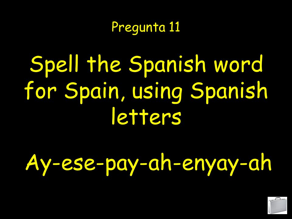 Spell the Spanish word for class, using Spanish letters Pregunta 10 Say-ele-ah-ese-ay