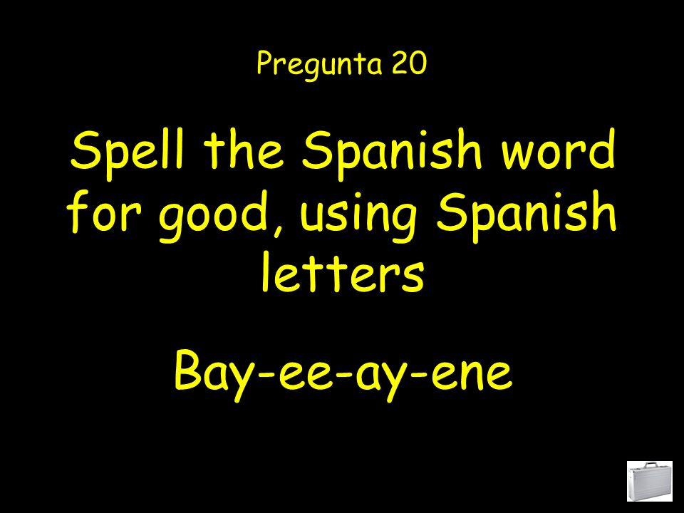 Spell the Spanish word for and, using Spanish letters Pregunta 19 igriega