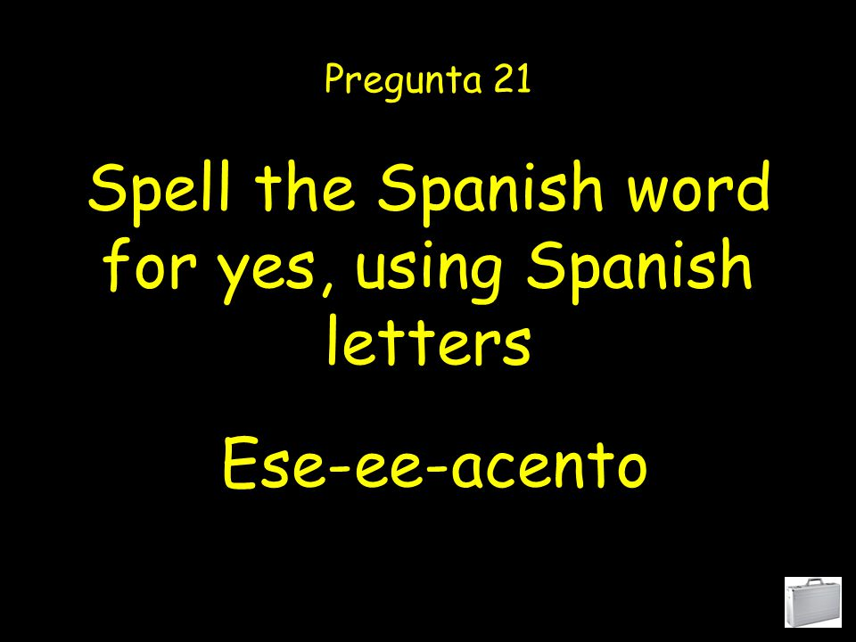 Spell the Spanish word for good, using Spanish letters Pregunta 20 Bay-ee-ay-ene