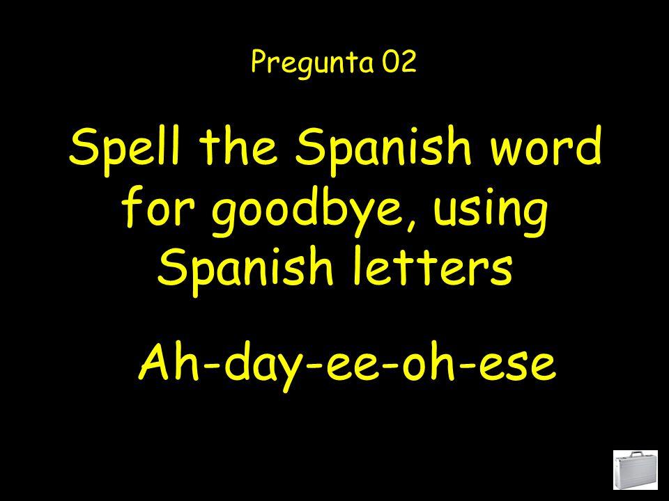 Spell the Spanish word for no, using Spanish letters Pregunta 22 Ene-oh