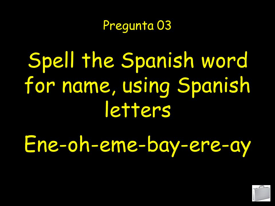 Spell the Spanish word for number, using Spanish letters Pregunta 23 Ene-oo-acento-eme-oo- ere-oh