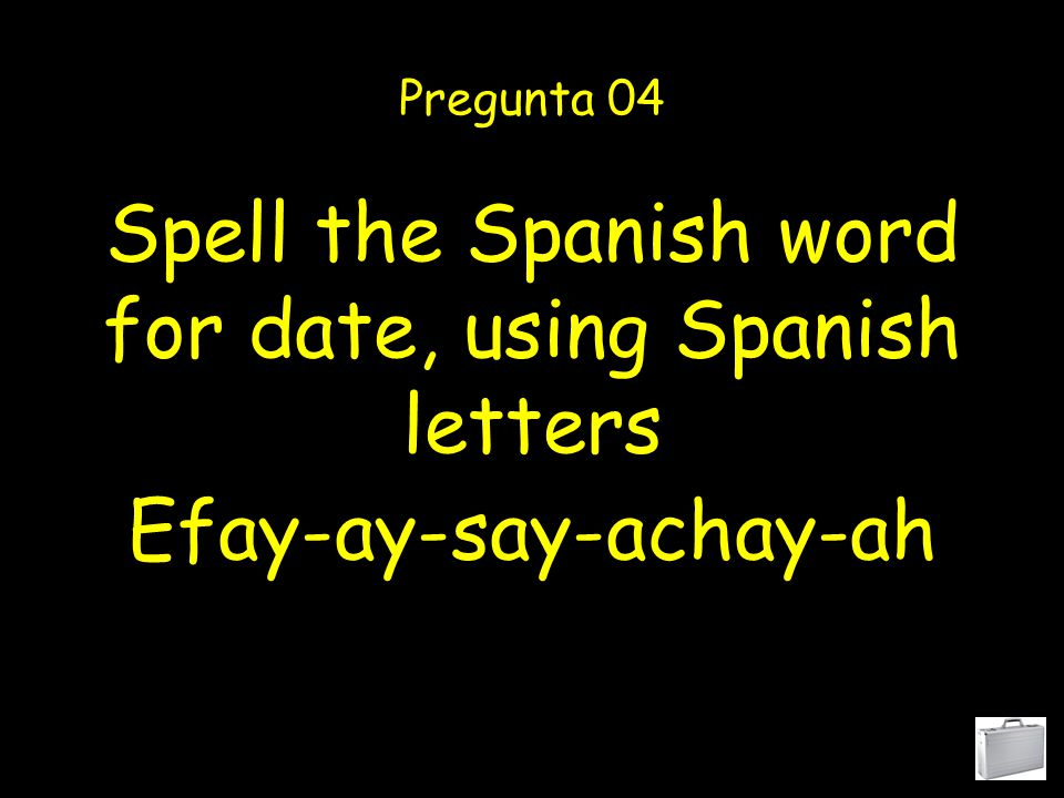 Spell the Spanish word for name, using Spanish letters Pregunta 03 Ene-oh-eme-bay-ere-ay