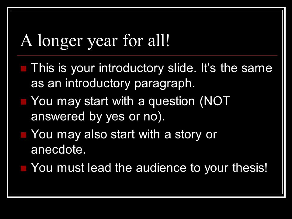 A longer year for all.This is your introductory slide.