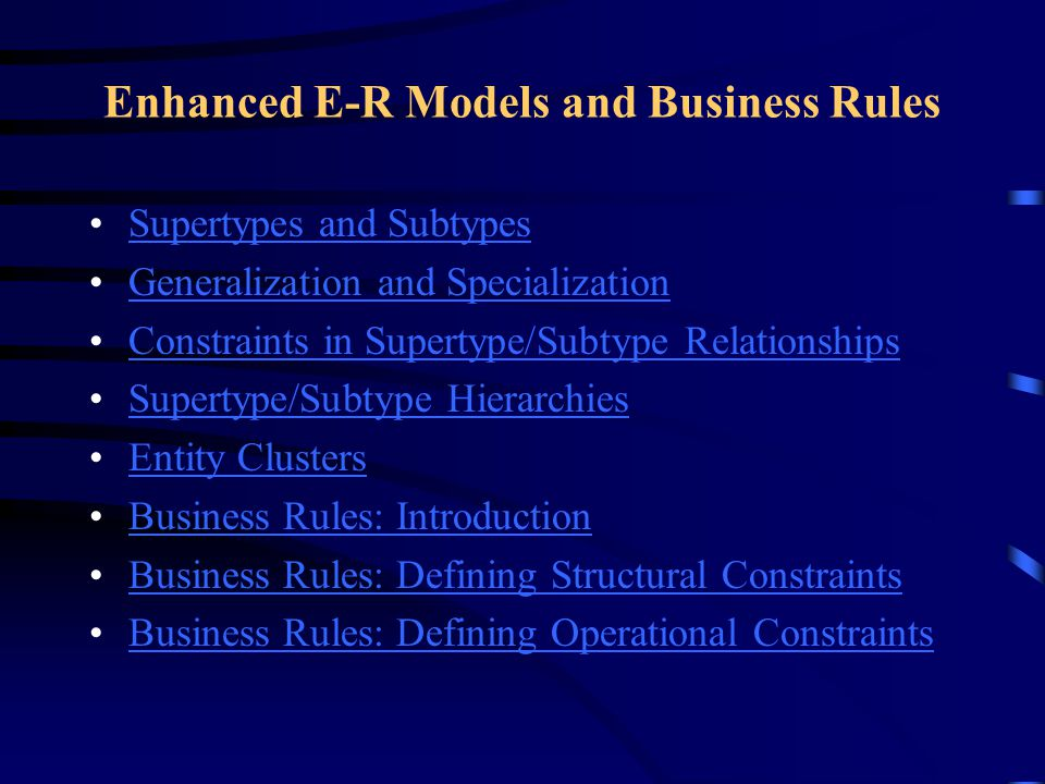 BUSINESS RULES: An introduction Business Rule –A statement that defines or constratints some aspect of the business –To assert business structure or to control or influence the behavior of the business Classification of Business Rules (Figure 4-11)Figure 4-11 –Derivation – rule derived from other knowledge –Structural assertion – rule expressing static structureStructural assertion –Action assertion – rule expressing constraints/control of organizational actions; an examplean example
