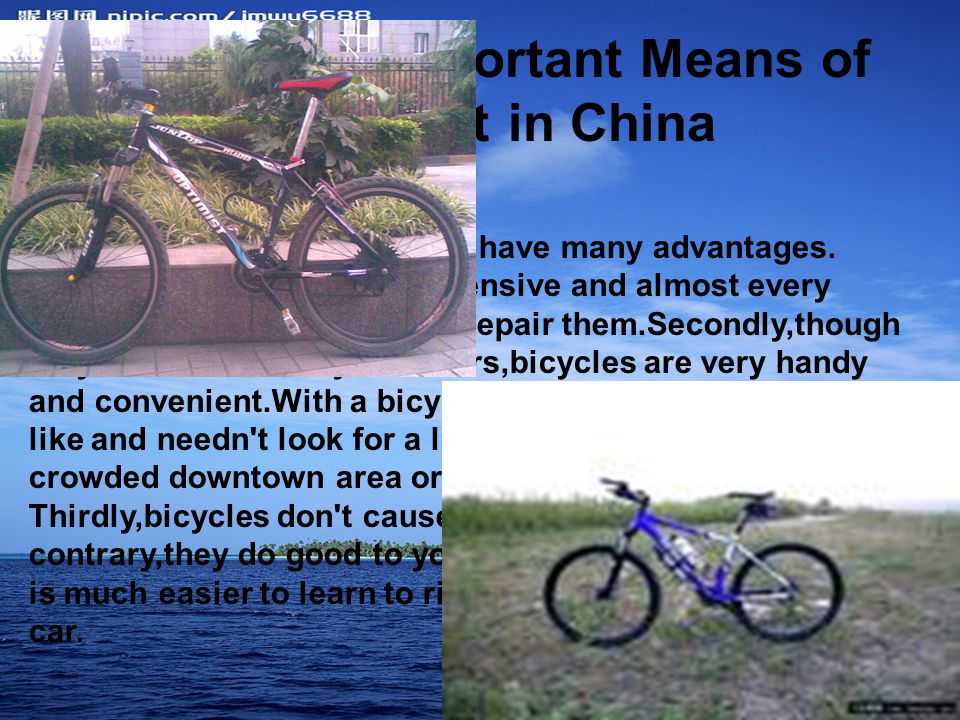 Bicycle-An Important Means of Transport in China Compared with cars,bicycles have many advantages.