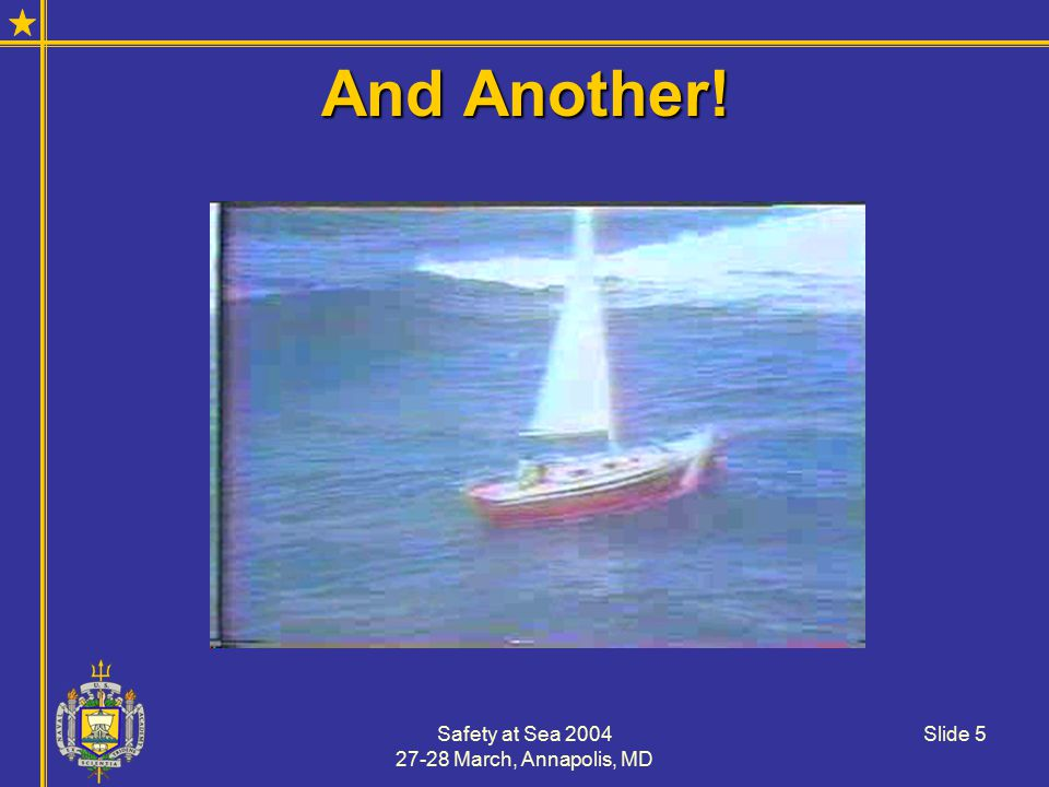 Safety at Sea 2004 27-28 March, Annapolis, MD Slide 16 Boating Experience Boaters with less than 100 hours experience were twice as likely to have an accident as those with 100-500 hours and were 30,000 times more likely to have an accident than those with greater than 500 hours!Boaters with less than 100 hours experience were twice as likely to have an accident as those with 100-500 hours and were 30,000 times more likely to have an accident than those with greater than 500 hours.