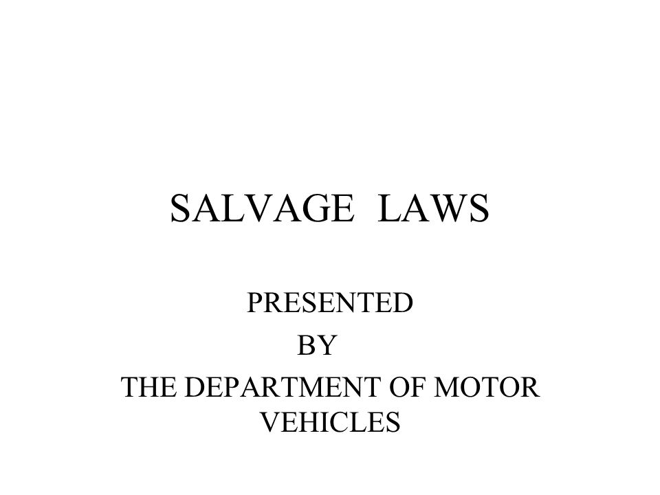 SALVAGE LAWS PRESENTED BY THE DEPARTMENT OF MOTOR VEHICLES