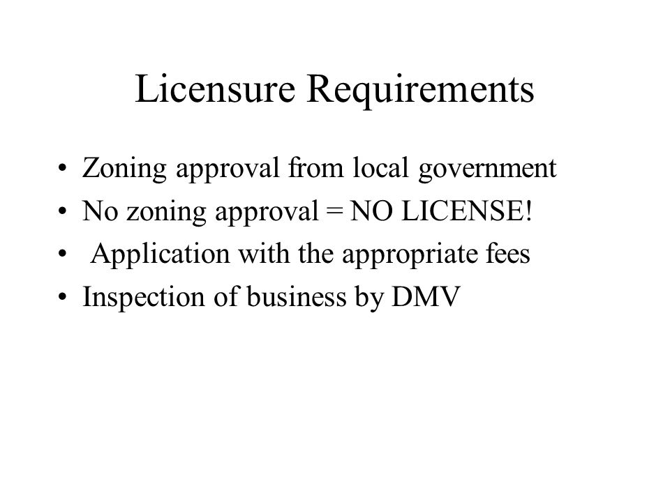 Licensure Requirements Zoning approval from local government No zoning approval = NO LICENSE.
