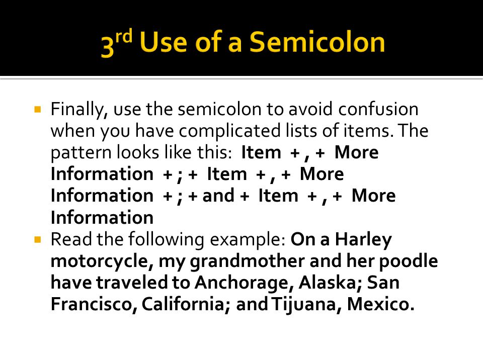  Finally, use the semicolon to avoid confusion when you have complicated lists of items.
