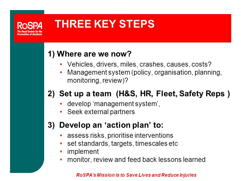 THREE KEY STEPS 1) Where are we now. Vehicles, drivers, miles, crashes, causes, costs.