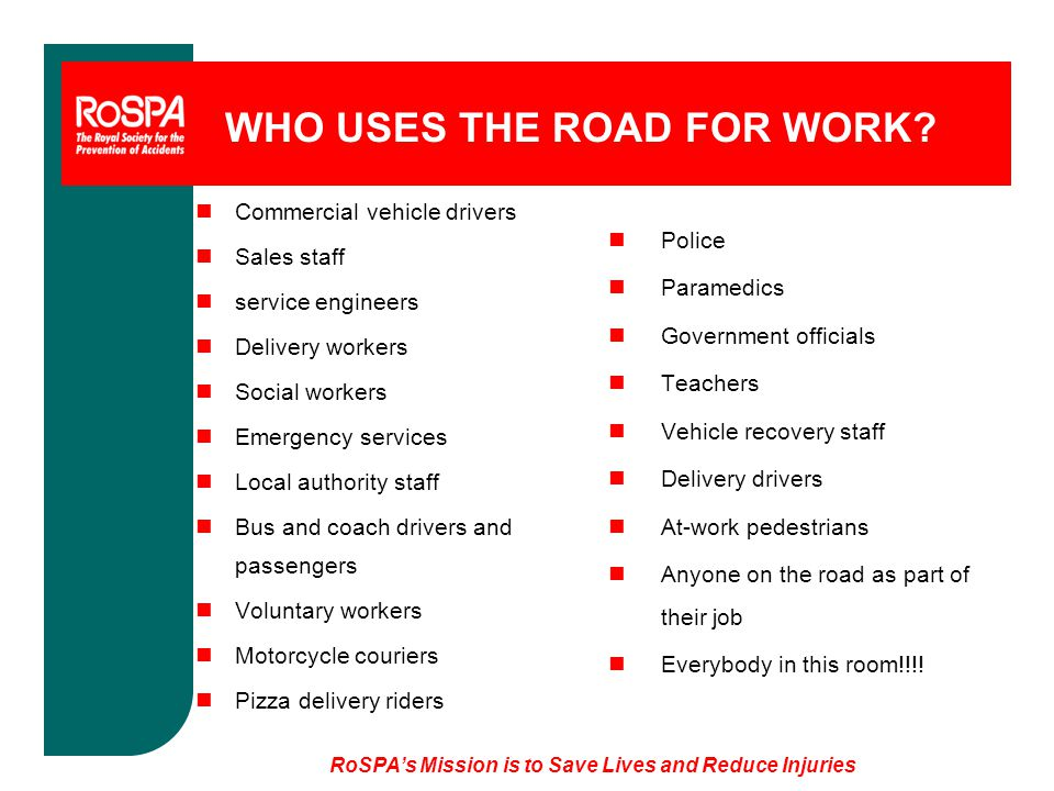 WHO USES THE ROAD FOR WORK? nCommercial vehicle drivers nSales staff nservice engineers nDelivery workers nSocial workers nEmergency services nLocal a