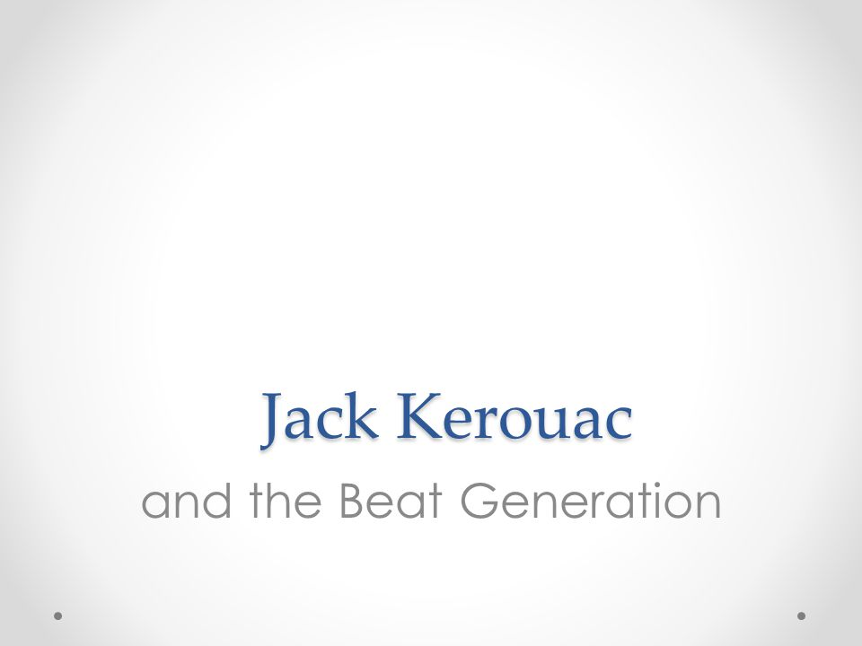 Jack Kerouac Jack Kerouac and the Beat Generation