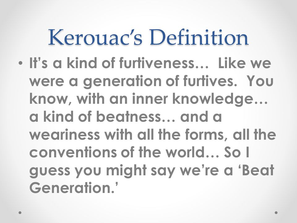 Kerouac's Definition It's a kind of furtiveness… Like we were a generation of furtives.