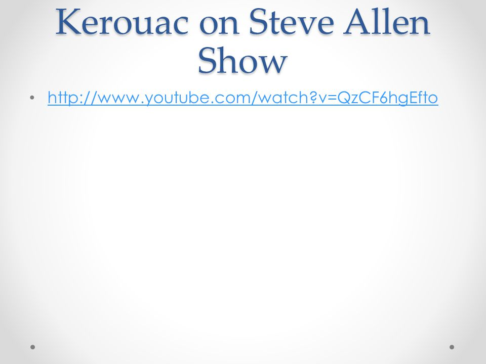 Kerouac on Steve Allen Show http://www.youtube.com/watch v=QzCF6hgEfto