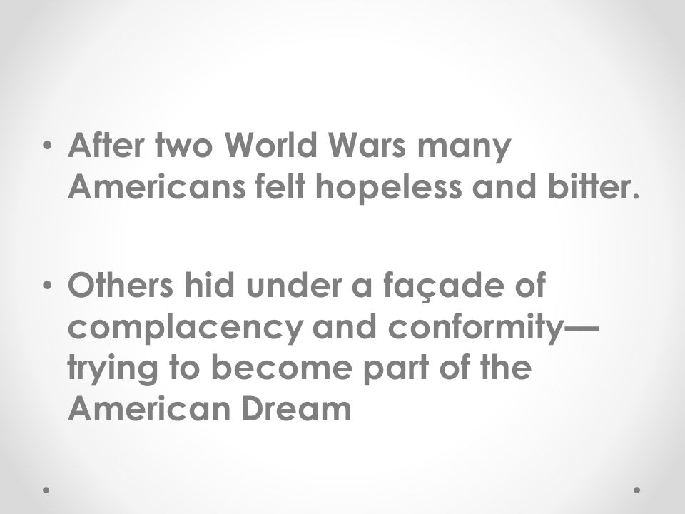 After two World Wars many Americans felt hopeless and bitter.