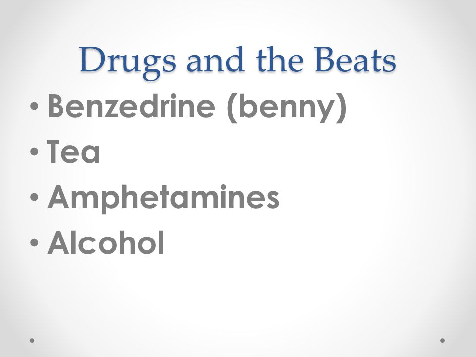 Drugs and the Beats Benzedrine (benny) Tea Amphetamines Alcohol