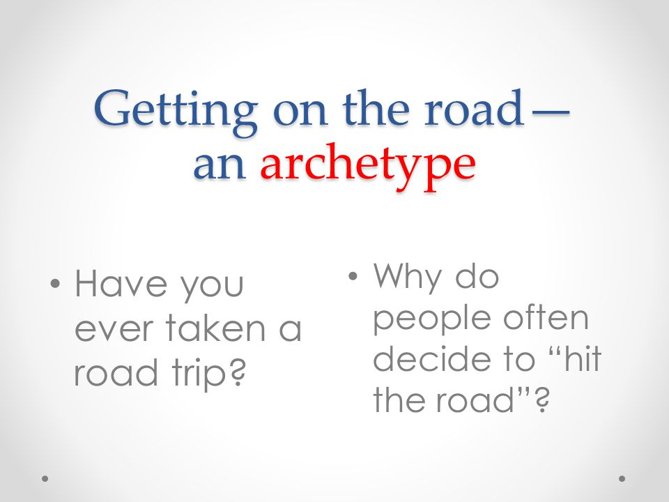 Getting on the road— an archetype Have you ever taken a road trip.