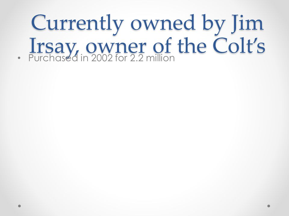 Currently owned by Jim Irsay, owner of the Colt's Purchased in 2002 for 2.2 million