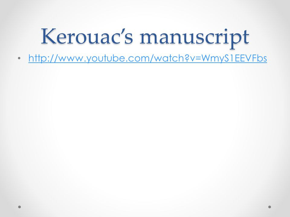 Kerouac's manuscript http://www.youtube.com/watch?v=WmyS1EEVFbs