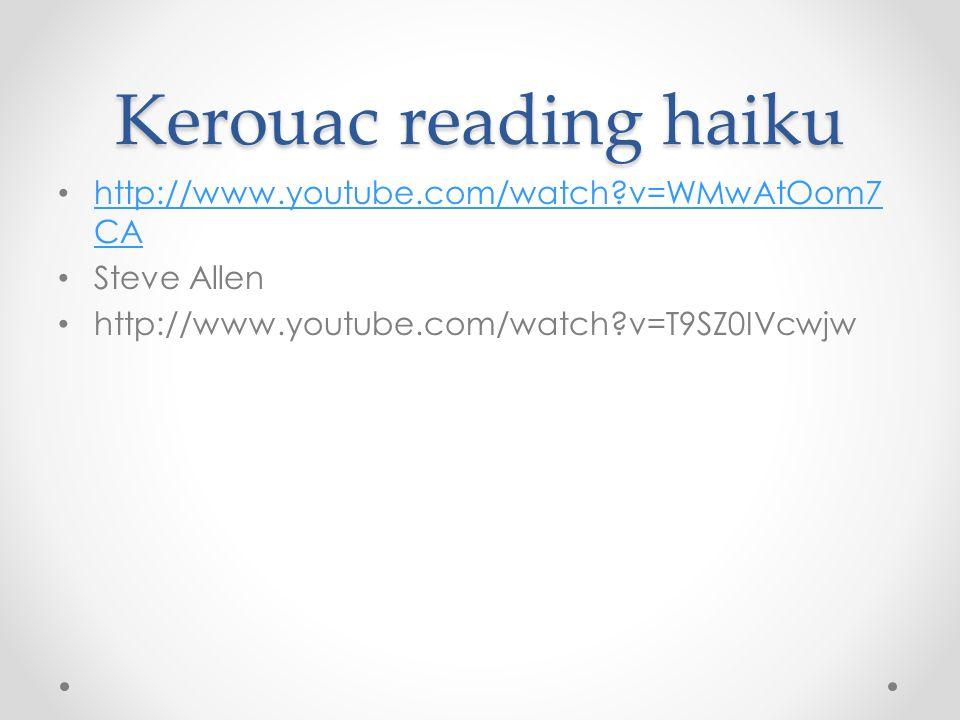 Kerouac reading haiku http://www.youtube.com/watch v=WMwAtOom7 CA http://www.youtube.com/watch v=WMwAtOom7 CA Steve Allen http://www.youtube.com/watch v=T9SZ0IVcwjw