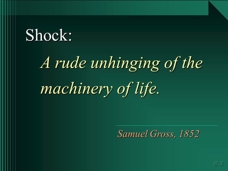Shock: A rude unhinging of the machinery of life. Samuel Gross, 1852