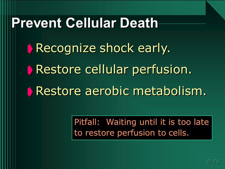  Recognize shock early.  Restore cellular perfusion.
