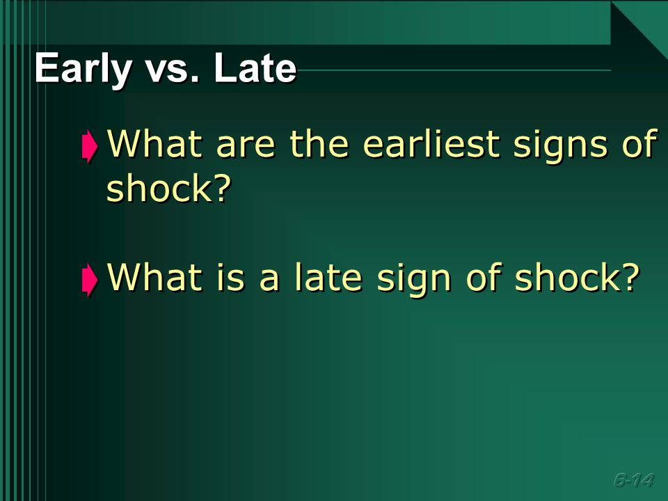  What are the earliest signs of shock.  What is a late sign of shock.