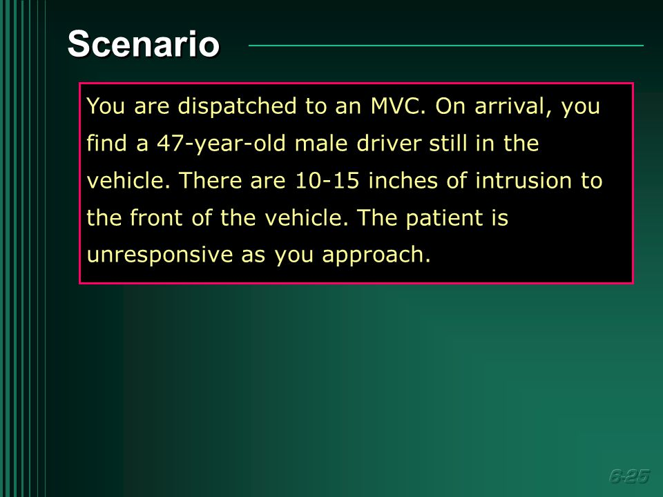 Scenario You are dispatched to an MVC.