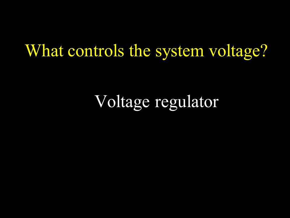 What controls the system voltage? Voltage regulator