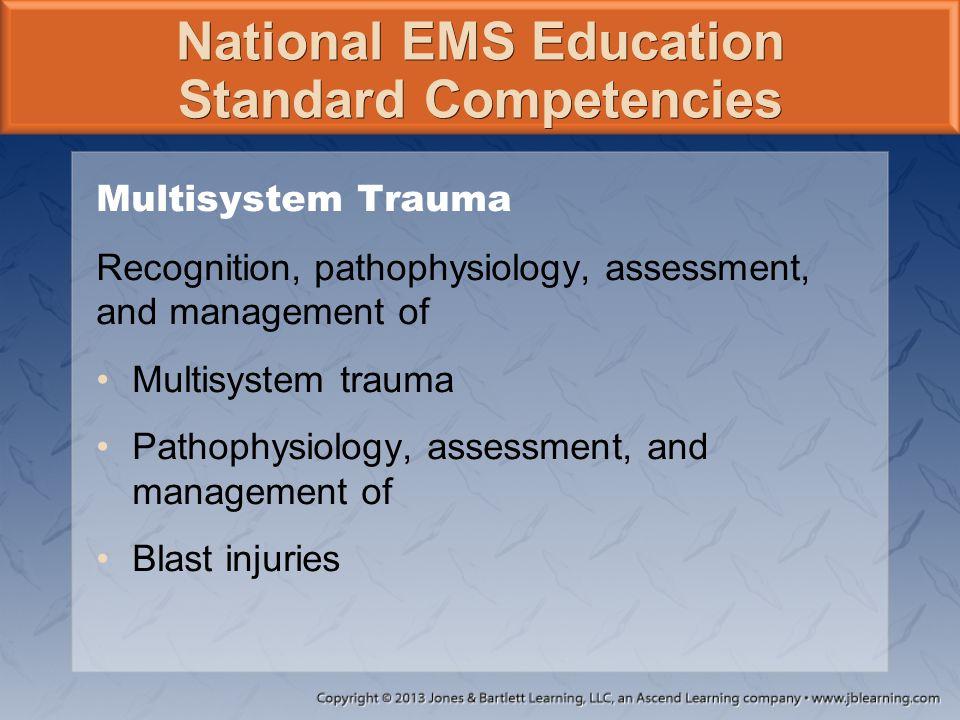 National EMS Education Standard Competencies Multisystem Trauma Recognition, pathophysiology, assessment, and management of Multisystem trauma Pathoph