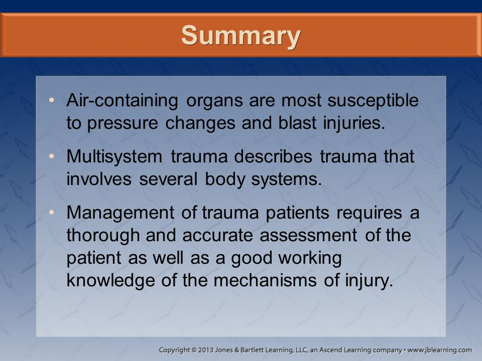 Summary Air-containing organs are most susceptible to pressure changes and blast injuries. Multisystem trauma describes trauma that involves several b