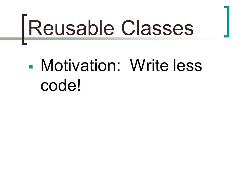  Motivation: Write less code!