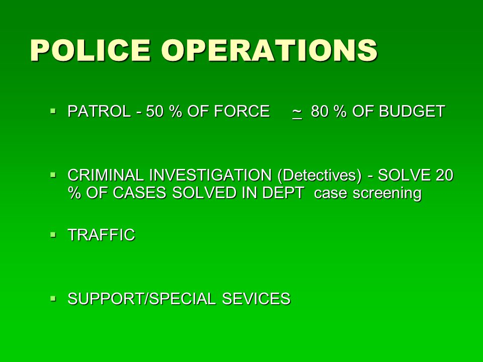 Specialized Units and Operations  Special Weapons & Tactics  Vice & Drugs  K-9  Organized Crime  Community Services  Crime analysis  Domestic Violence  Sex Crimes  Internal Affairs  Crime Prevention  Juvenile & School Service  Intelligence
