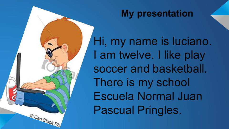 My presentation Hi, my name is luciano. I am twelve.