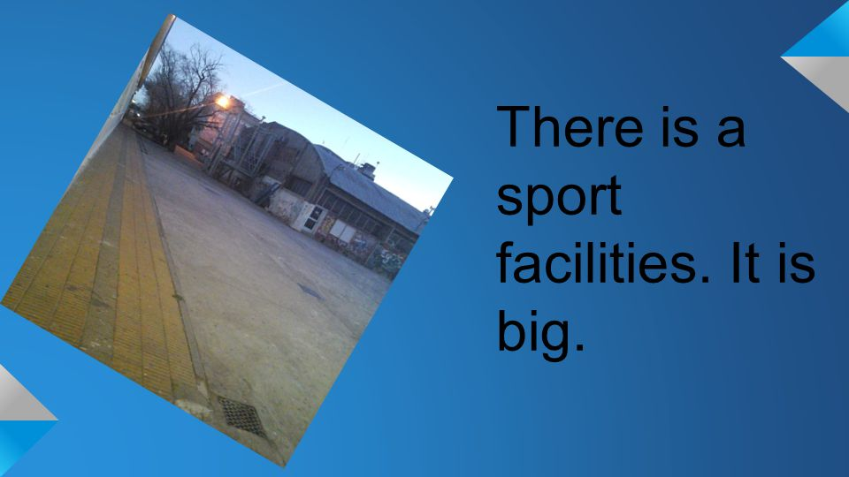 There is a sport facilities. It is big.