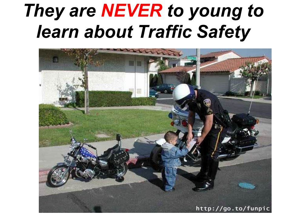 They are NEVER to young to learn about Traffic Safety