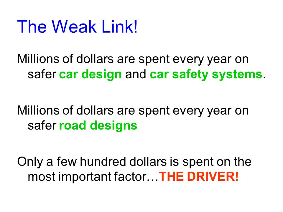 The Weak Link. Millions of dollars are spent every year on safer car design and car safety systems.