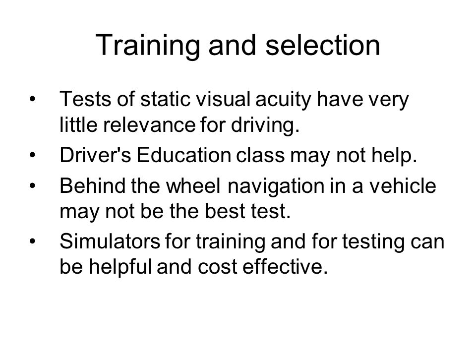 Training and selection Tests of static visual acuity have very little relevance for driving.