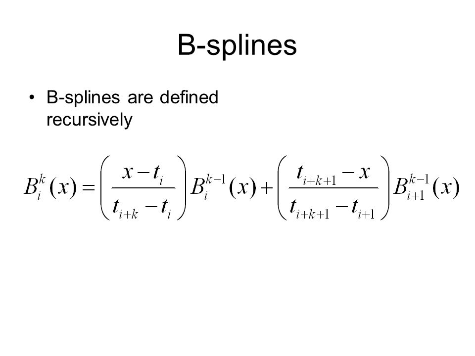 B-splines are defined recursively
