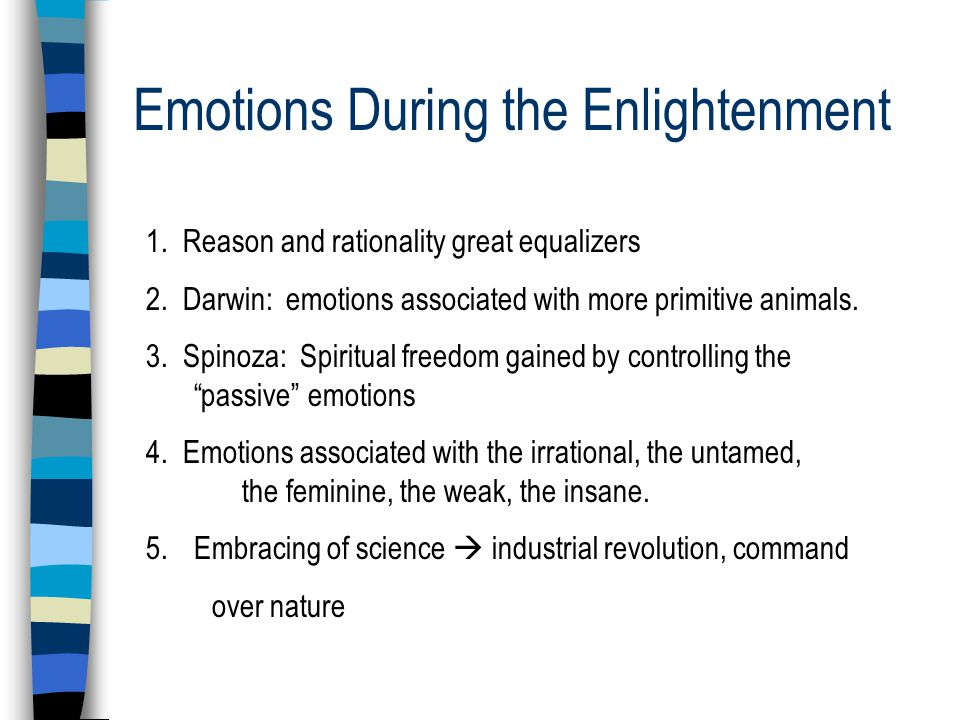 Emotions During the Enlightenment 1. Reason and rationality great equalizers 2.