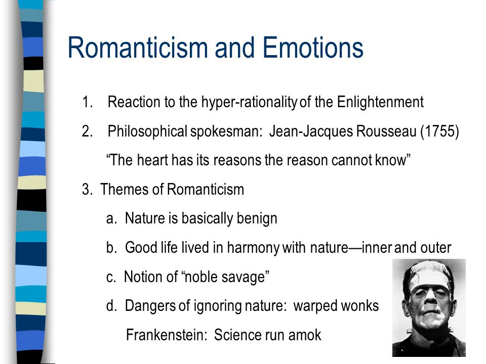 Romanticism and Emotions 1. Reaction to the hyper-rationality of the Enlightenment 2.
