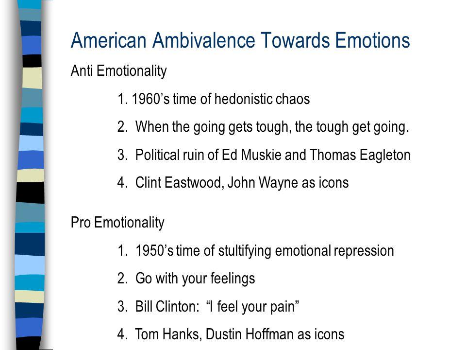 American Ambivalence Towards Emotions Anti Emotionality 1.