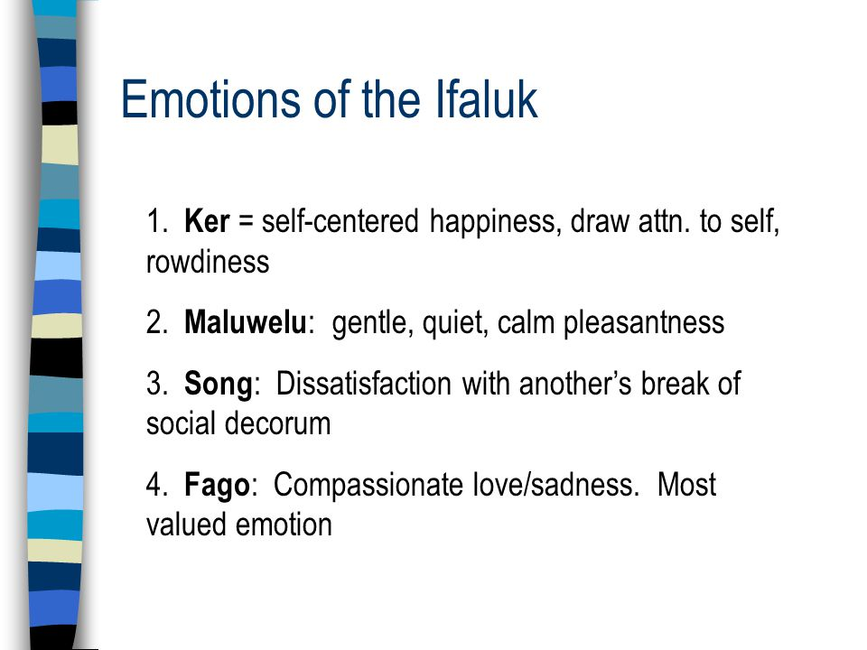 Emotions of the Ifaluk 1. Ker = self-centered happiness, draw attn.