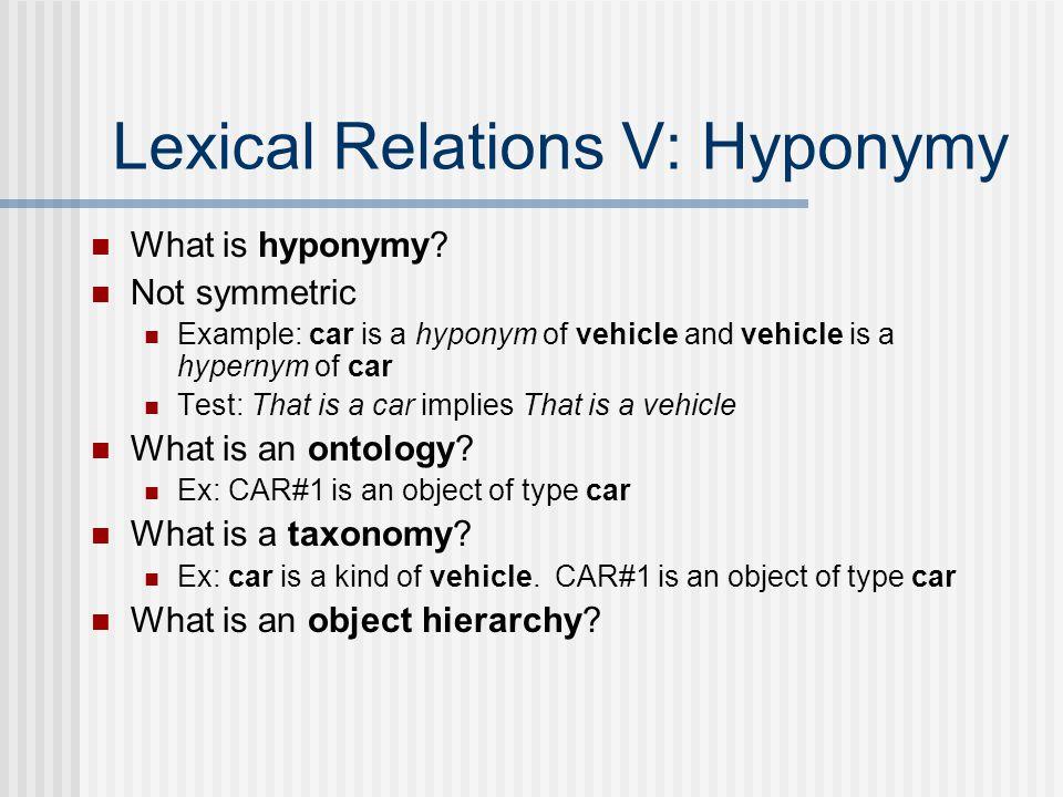 Lexical Relations V: Hyponymy What is hyponymy.