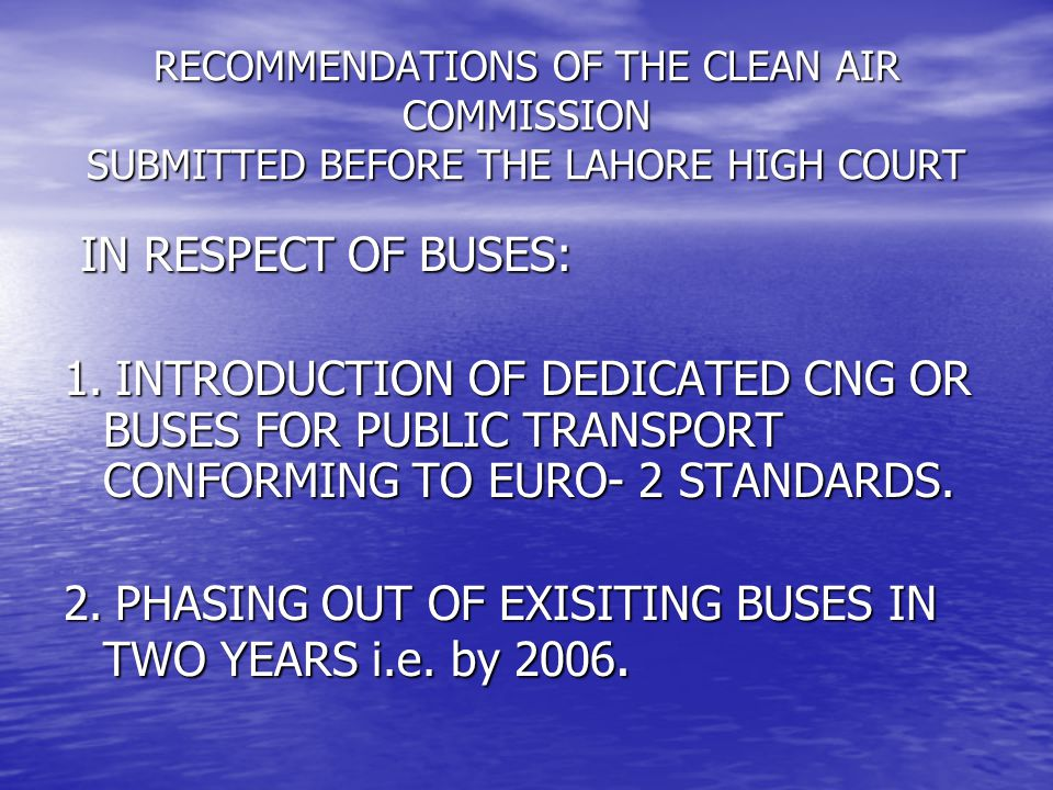 RECOMMENDATIONS OF THE CLEAN AIR COMMISSION SUBMITTED BEFORE THE LAHORE HIGH COURT IN RESPECT OF BUSES: IN RESPECT OF BUSES: 1.