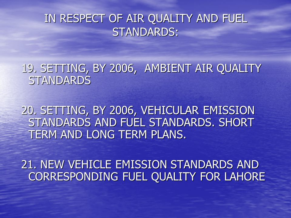 IN RESPECT OF AIR QUALITY AND FUEL STANDARDS: 19.