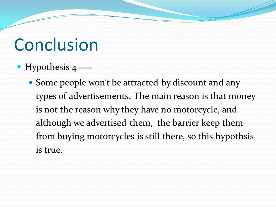 Conclusion Hypothesis 4 Some people won't be attracted by discount and any types of advertisements.